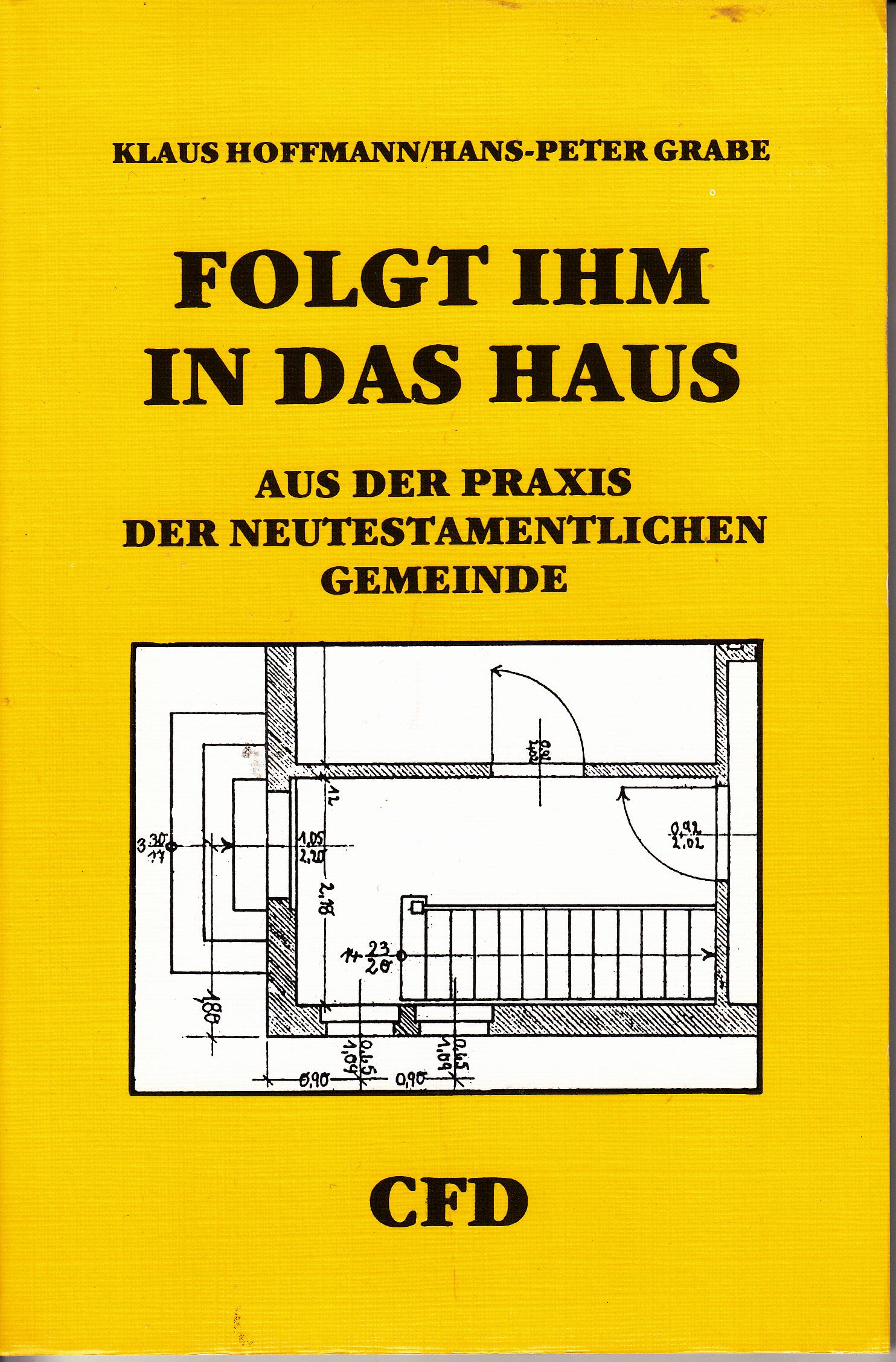 Folgt ihm in das Haus - Aus der Praxis der neutestamentlicehn Gemiende   Klasu Hoffmann(Hans-Peter Grabe
