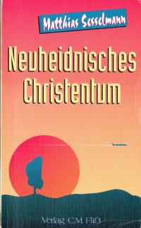 MatthiasSesselmann_neuheidnischesChristentum